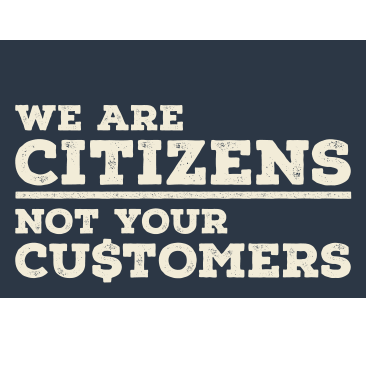 Citizens NOT Customers